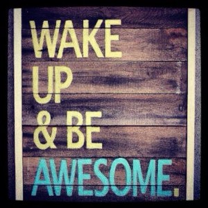 Motivation wake up be awesome